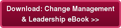 Download: Change Management & Leadership eBook >>